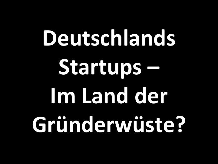 Deutschlands Startups – Im Land der Gründerwüste?